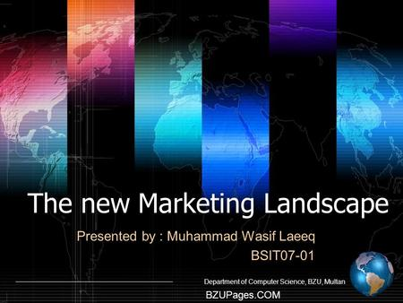 Department of Computer Science, BZU, Multan BZUPages.COM The new Marketing Landscape Presented by : Muhammad Wasif Laeeq BSIT07-01.