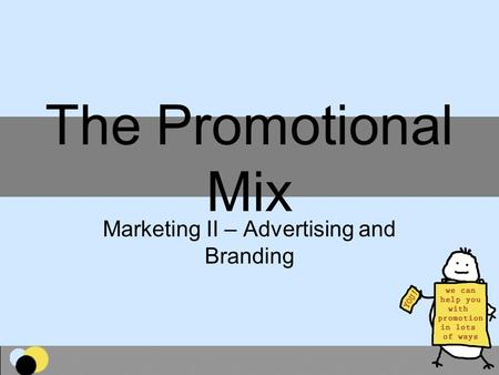 The Promotional Mix Marketing II – Advertising and Branding.