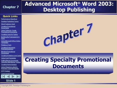 Chapter 7 Quick Links Slide 1 Performance Objectives Desktop Publishing Terms Word Features Used Creating Promotional Documents Using Tables to Create.