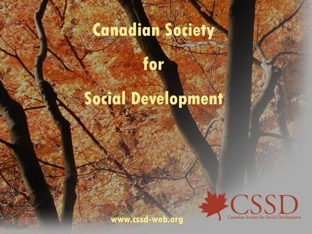 Canadian Society for Social Development www.cssd-web.org.