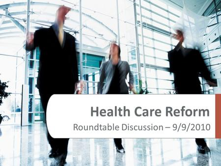 Roundtable Discussion – 9/9/2010. Reform today & near future  Mandatory reforms – examples impacting now:  Accommodate breast-feeding mothers on-site.