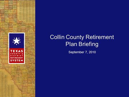 Collin County Retirement Plan Briefing September 7, 2010.