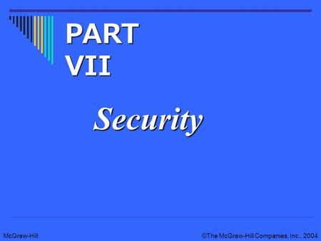 McGraw-Hill©The McGraw-Hill Companies, Inc., 2004 Security PART VII.