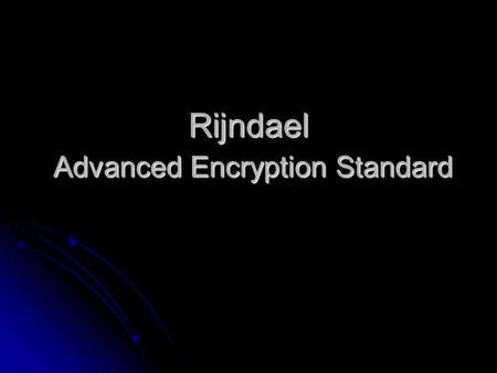 Rijndael Advanced Encryption Standard. Overview Definitions Definitions Who created Rijndael and the reason behind it Who created Rijndael and the reason.
