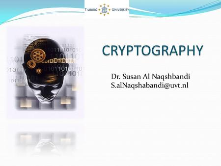 "Dr. Susan Al Naqshbandi The word ""Cryptography"" is derived from Greek words κρυπτός kryptós meaning ""hidden"" and γράφω gráfo meaning."