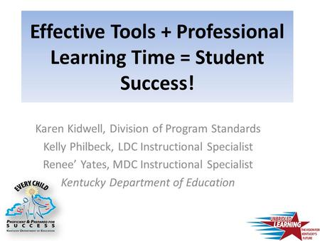 Effective Tools + Professional Learning Time = Student Success! Karen Kidwell, Division of Program Standards Kelly Philbeck, LDC Instructional Specialist.