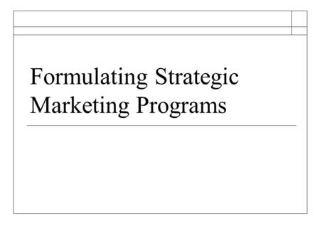 Formulating Strategic Marketing Programs. What are the Benefits of Strategy?