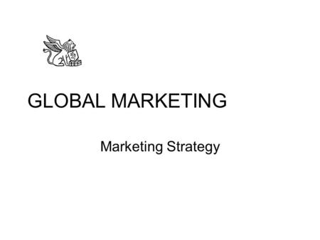 GLOBAL MARKETING Marketing Strategy. Benefits of Strategy Coordinates activities among functional areas of organization Defines resource allocation Leads.