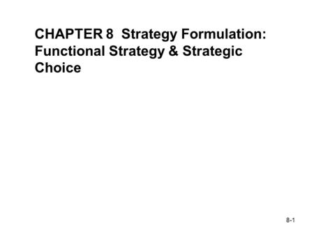 8-1 STRATEGIC MANAGEMENT & BUSINESS POLICY 11 TH EDITION THOMAS L. WHEELEN J. DAVID HUNGER CHAPTER 8 Strategy Formulation: Functional Strategy & Strategic.