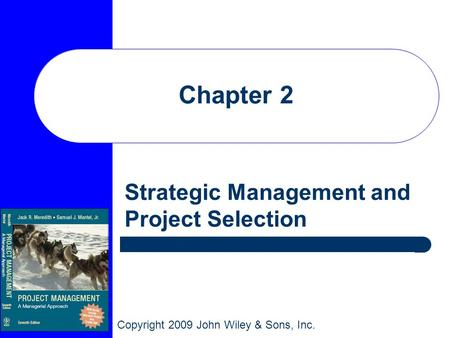 Copyright 2009 John Wiley & Sons, Inc. Chapter 2 Strategic Management and Project Selection.