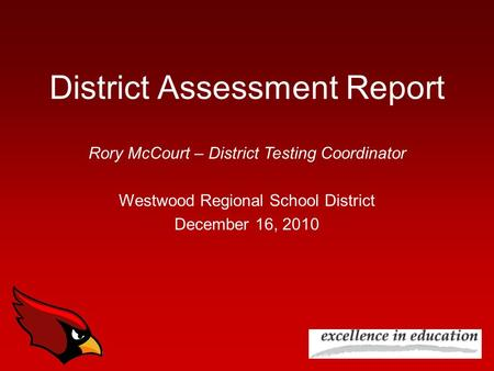 District Assessment Report Rory McCourt – District Testing Coordinator Westwood Regional School District December 16, 2010.