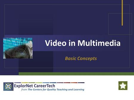 Video in Multimedia Basic Concepts. Video in Multimedia Digital Video: Moving images that have been captured or created electronically by a computer.