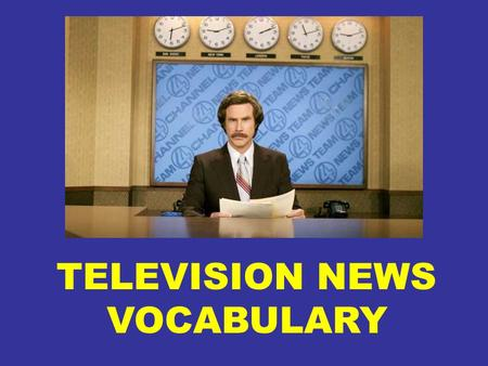 TELEVISION NEWS VOCABULARY. TELEVISION NEWS VOCABULARY ANCHOR The studio announcer in a news broadcast.