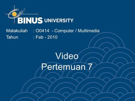Video Pertemuan 7 Matakuliah: O0414 - Computer / Multimedia Tahun: Feb - 2010.