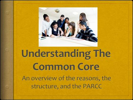 Agenda 1.Why do we have the Common Core? 2.What are the literacy components of the Common Core? 3.How is the Common Core a change from past standards?