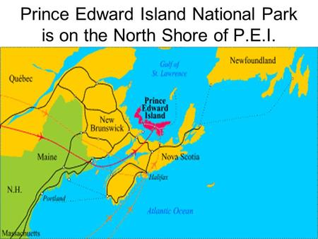 Prince Edward Island National Park is on the North Shore of P.E.I.