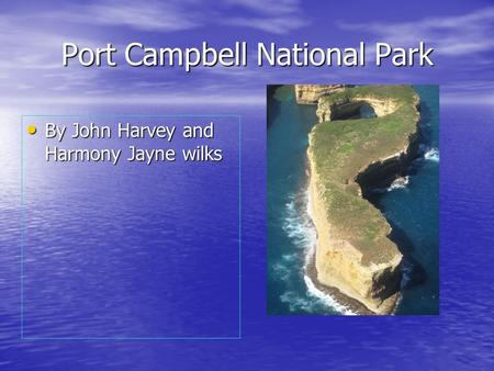 Port Campbell National Park By John Harvey and Harmony Jayne wilks By John Harvey and Harmony Jayne wilks.
