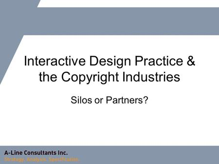 Interactive Design Practice & the Copyright Industries Silos or Partners?