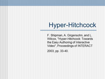 Hyper-Hitchcock F. Shipman, A. Girgensohn, and L. Wilcox, Hyper-Hitchcock: Towards the Easy Authoring of Interactive Video, Proceedings of INTERACT 2003,