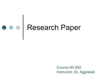Research Paper Course 60-592 Instructor: Dr. Aggrawal.