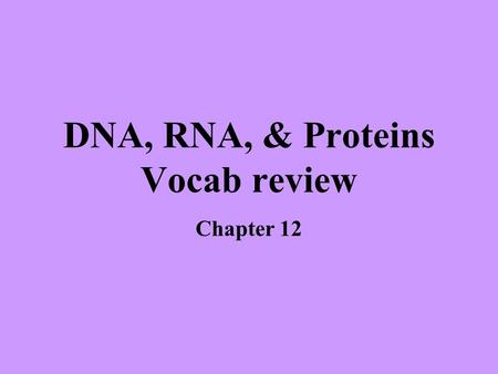 DNA, RNA, & Proteins Vocab review Chapter 12. Main enzyme involved in linking nucleotides into DNA molecules during replication DNA polymerase Another.