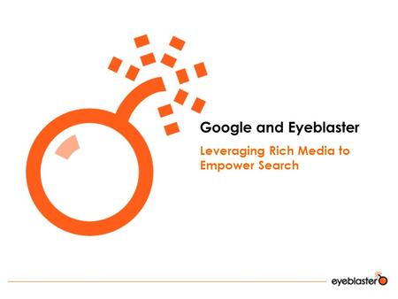 Google and Eyeblaster Leveraging Rich Media to Empower Search.