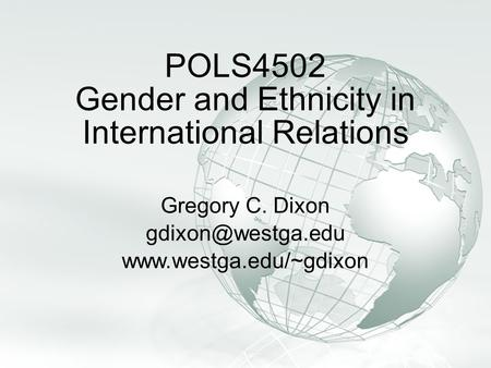 Slide 1 A Free sample background from www.awesomebackgrounds.com © 2006 By Default! POLS4502 Gender and Ethnicity in International Relations Gregory C.