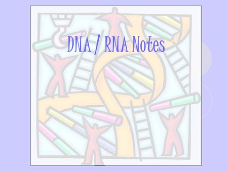 DNA / RNA Notes. l. DNA Structure A. Chromosomes are made up of DNA, or deoxyribonucleic acid. DNA is the master copy, or blueprint, of an organism's.