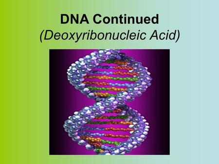 DNA Continued (Deoxyribonucleic Acid). DNA is wrapped tightly around histones and coiled tightly to form chromosomes See p. 332.