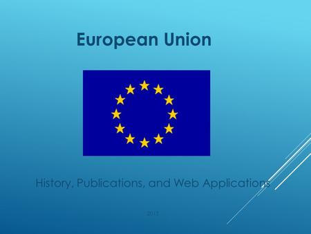 European Union History, Publications, and Web Applications 2015.