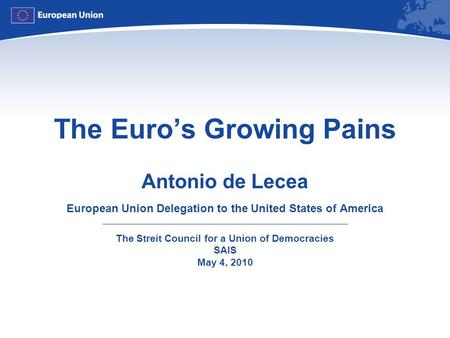 The Euro's Growing Pains Antonio de Lecea European Union Delegation to the United States of America ________________________________________________________________________.