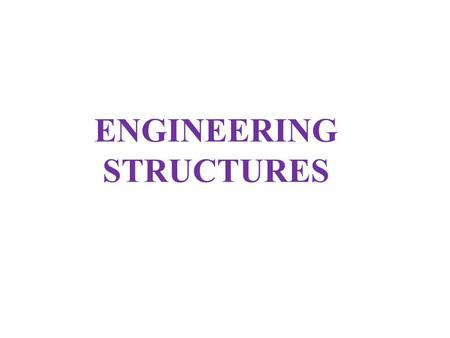 ENGINEERING STRUCTURES. In the previous chapter we have employed the equations of equilibrium in order to determine the support / joint reactions acting.