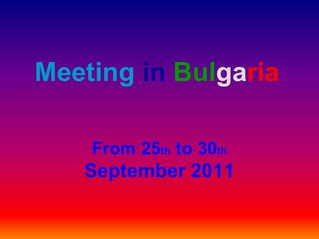 Meeting in Bulgaria From 25 th to 30 th September 2011.