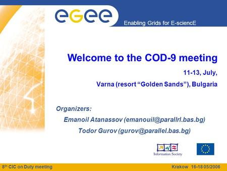 "8 th CIC on Duty meeting Krakow 16-18 05/2006 Enabling Grids for E-sciencE Welcome to the COD-9 meeting 11-13, July, Varna (resort ""Golden Sands""), Bulgaria."