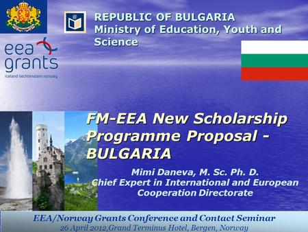 REPUBLIC OF BULGARIA Ministry of Education, Youth and Science EEA/Norway Grants Conference and Contact Seminar 26 April 2012,Grand Terminus Hotel, Bergen,
