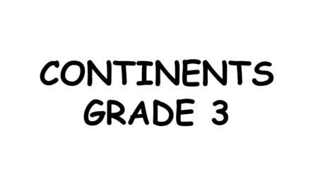 CONTINENTS GRADE 3. It is the second largest continent. It is the home of the Nile,the longest river in the world.