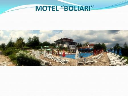 "MOTEL ""BOLIARI"". Complex ""Boliari"" is situated at the foot of the Stara Planina, very close to Kilifarevo monastery. It is 4 km south of the town Kilifarevo."