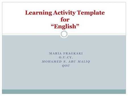 "MARIA FRAGKAKI O.U.CY. MOHAMED S. ABU MALIQ QOU Learning Activity Template for ""English"""