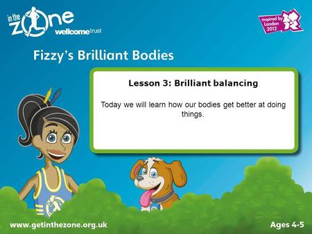 Lesson 3: Brilliant balancing Today we will learn how our bodies get better at doing things.
