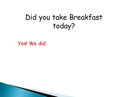 Did you take Breakfast today? Yes! We did.. What did you take in breakfast? Tea, Biscuit, Bread, Butter, Jam, Fruit, Juice, Curd, Fried Chapati.