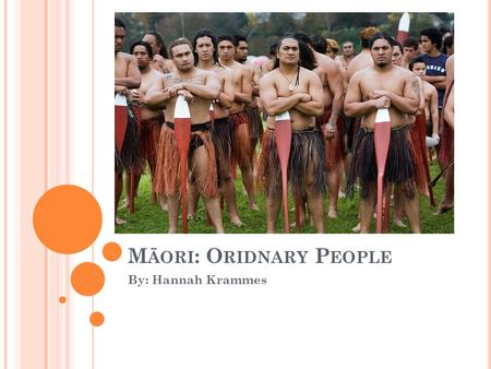 M ĀORI : O RIDNARY P EOPLE By: Hannah Krammes. A RRIVAL Debate on precise date of settlement, but currently thought first arrivals came from East Polynesia.