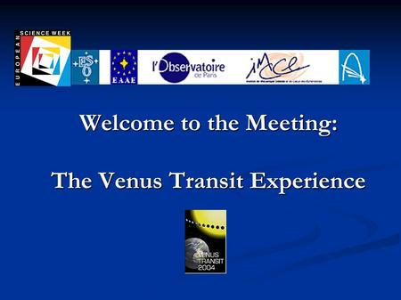 Welcome to the Meeting: The Venus Transit Experience.