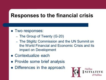 Responses to the financial crisis Two responses: – The Group of Twenty (G-20) – The Stiglitz Commission and the UN Summit on the World Financial and Economic.