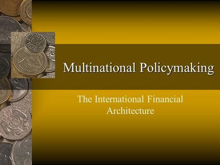 Multinational Policymaking The International Financial Architecture.
