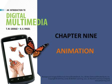 CHAPTER NINE ANIMATION. CHAPTER HIGHLIGHTS Animation basics Traditional animation techniques 2-D animation techniques: – Keyframe – Tween – Programmed.