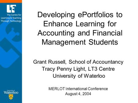 Developing ePortfolios to Enhance Learning for Accounting and Financial Management Students Grant Russell, School of Accountancy Tracy Penny Light, LT3.