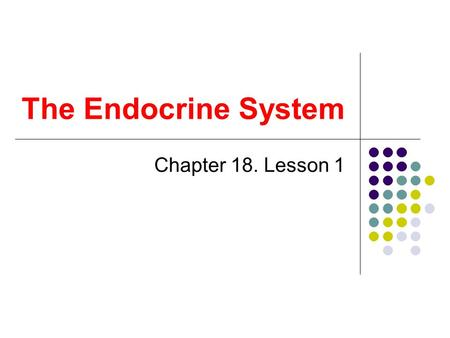 The Endocrine System Chapter 18. Lesson 1.
