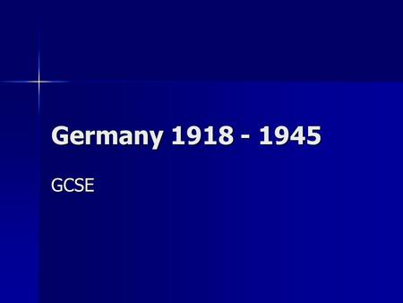 Germany 1918 - 1945 GCSE. Events in 1918 In late 1918, the Allies were prepared to discuss an end to hostilities, but only on the understanding that Kaiser.