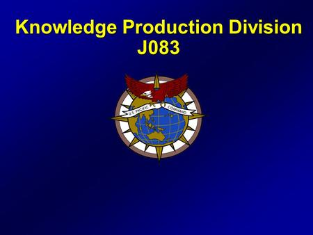 Knowledge Production Division J083. APAN Mission Communicate and share information electronically to facilitate regional understanding, promote confidence.