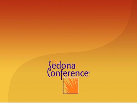 Copyright © 2005, The Sedona Conference ® www.thesedonaconference.org.